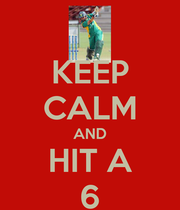 KEEP CALM AND HIT A 6