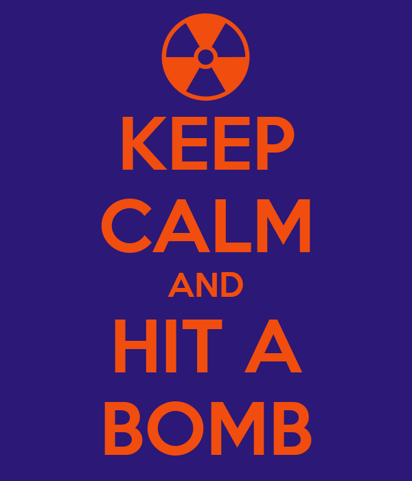 KEEP CALM AND HIT A BOMB