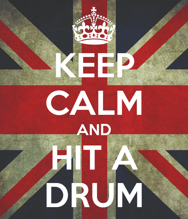 KEEP CALM AND HIT A DRUM