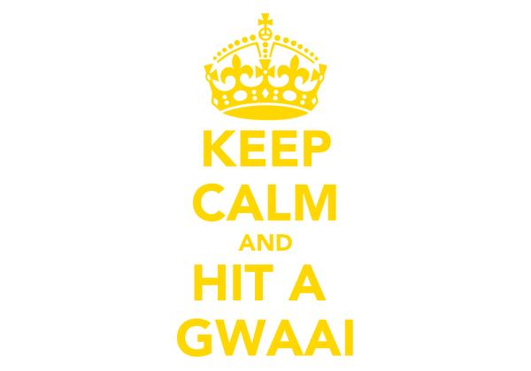 KEEP CALM AND HIT A  GWAAI