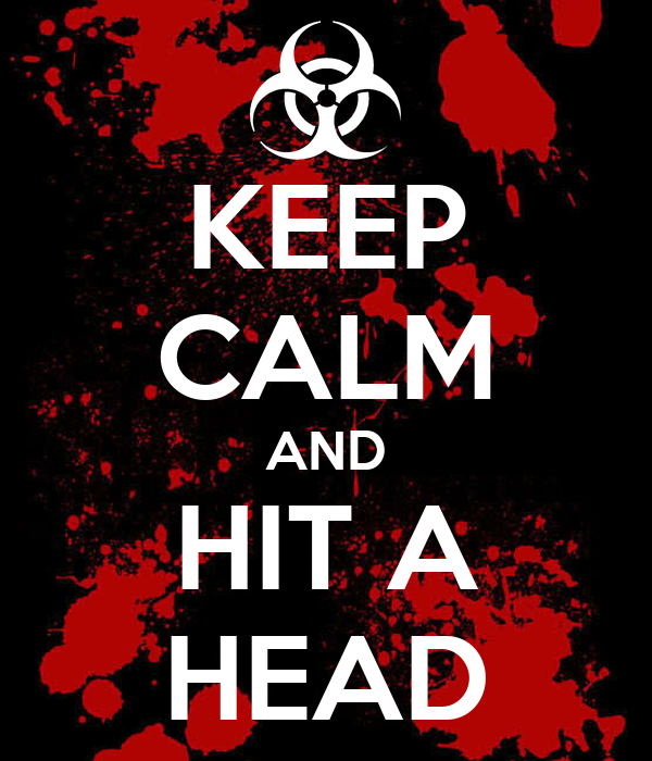 KEEP CALM AND HIT A HEAD