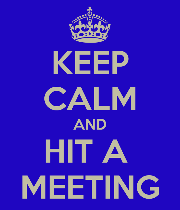KEEP CALM AND HIT A  MEETING