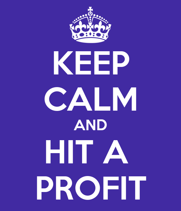 KEEP CALM AND HIT A  PROFIT