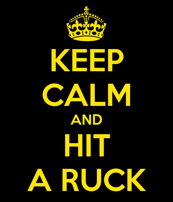 KEEP CALM AND HIT A RUCK