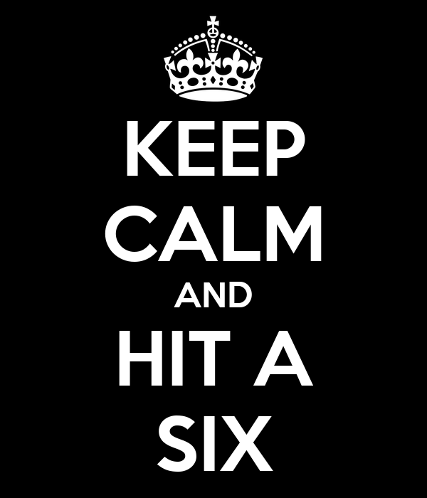KEEP CALM AND HIT A SIX