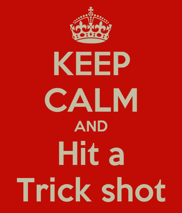 KEEP CALM AND Hit a Trick shot