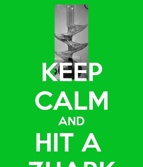 KEEP CALM AND HIT A  ZHARK