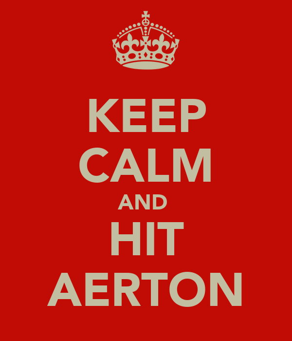 KEEP CALM AND  HIT AERTON