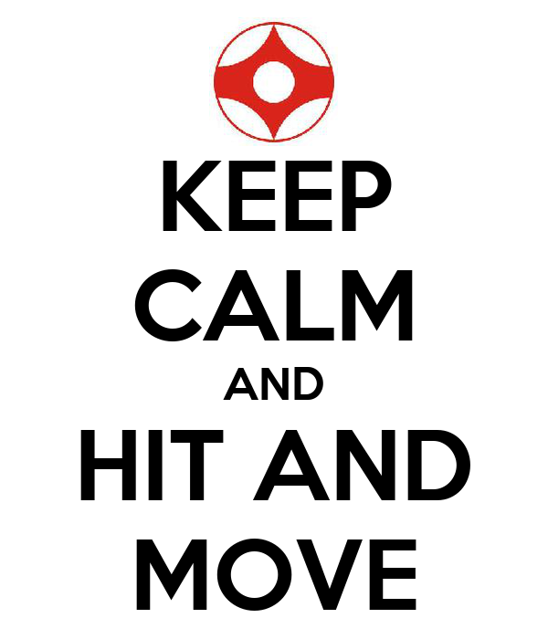 KEEP CALM AND HIT AND MOVE