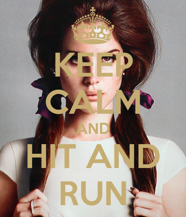 KEEP CALM AND HIT AND RUN