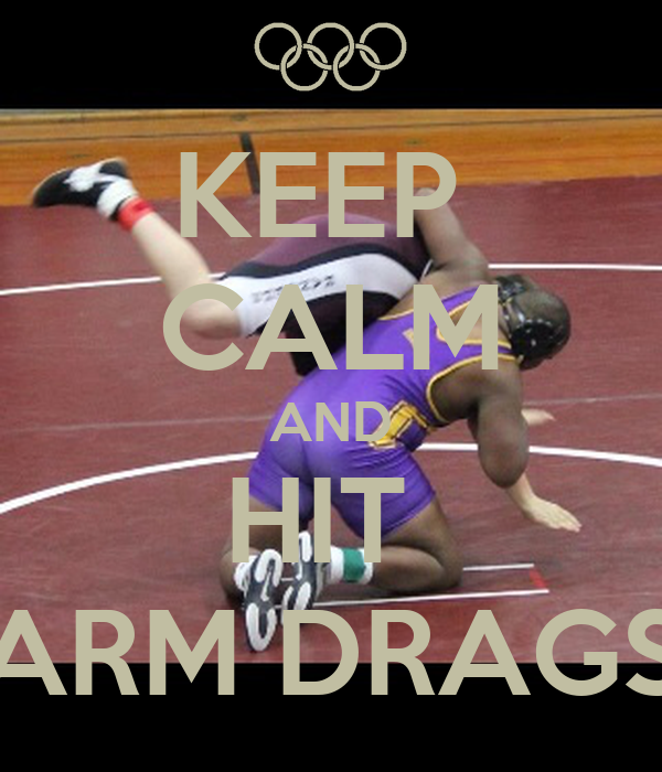 KEEP  CALM AND HIT  ARM DRAGS