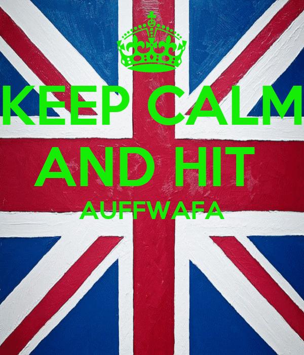 KEEP CALM AND HIT  AUFFWAFA