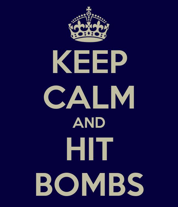 KEEP CALM AND HIT BOMBS