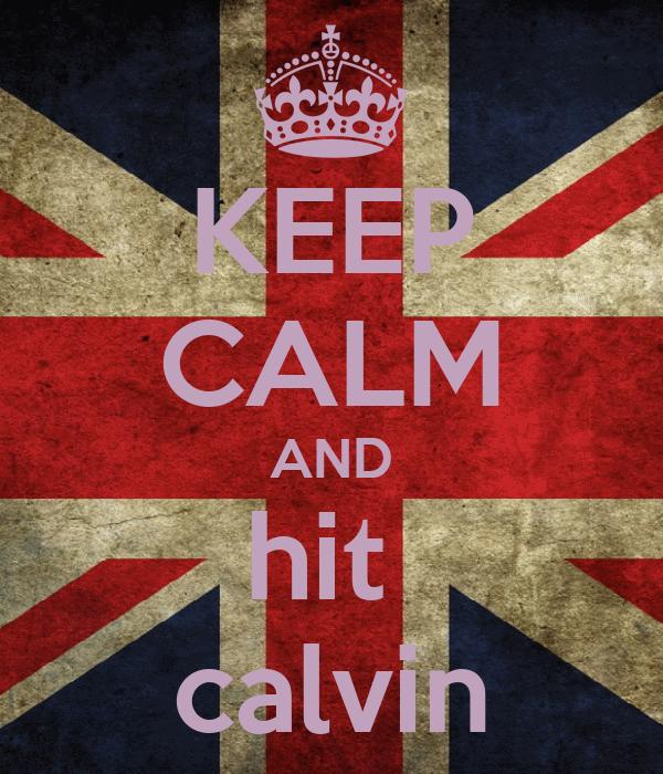 KEEP CALM AND hit  calvin