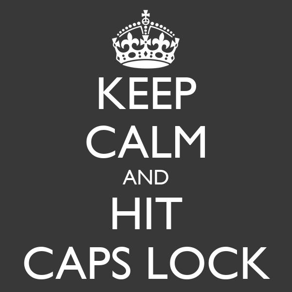 KEEP CALM AND HIT CAPS LOCK