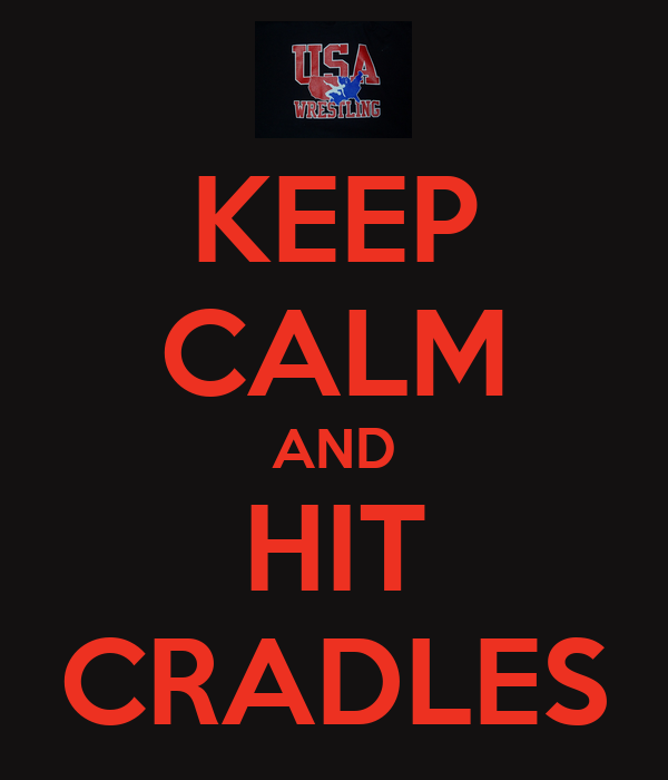 KEEP CALM AND HIT CRADLES