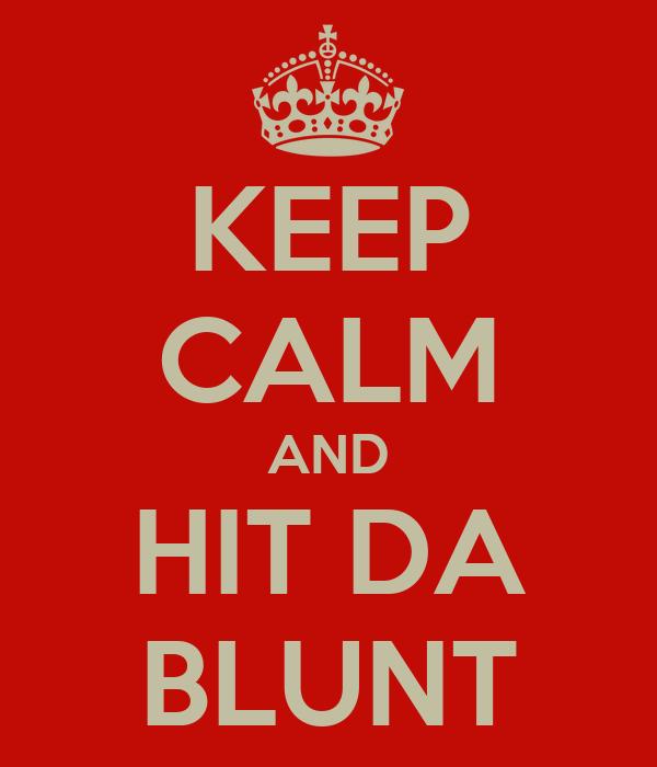 KEEP CALM AND HIT DA BLUNT