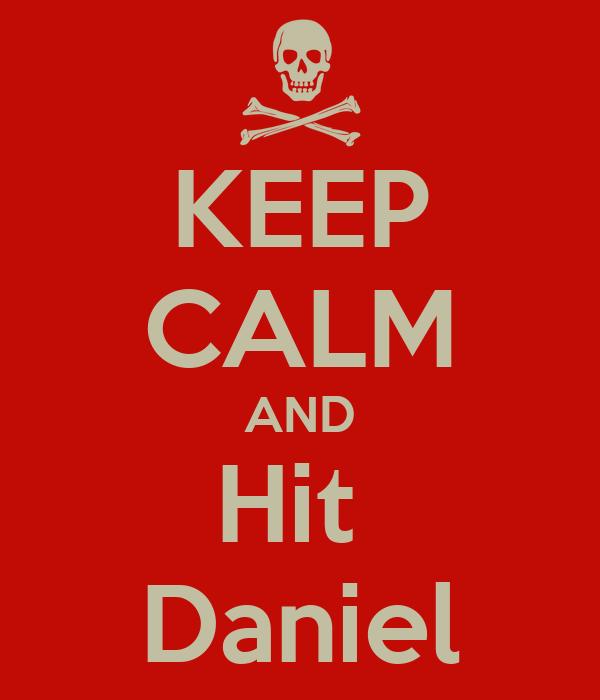 KEEP CALM AND Hit  Daniel