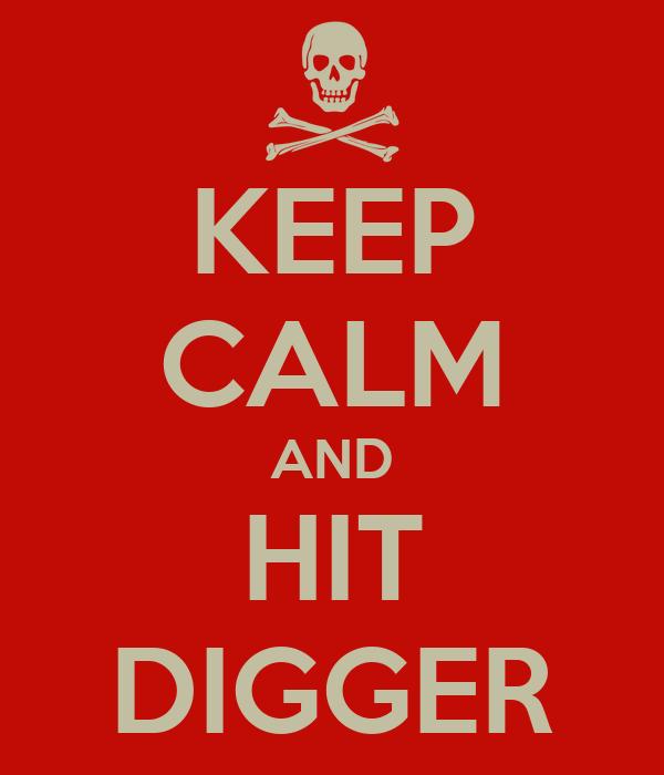 KEEP CALM AND HIT DIGGER
