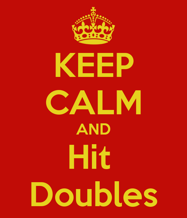 KEEP CALM AND Hit  Doubles