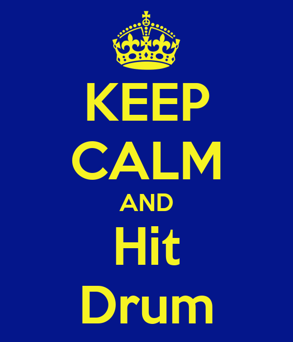 KEEP CALM AND Hit Drum