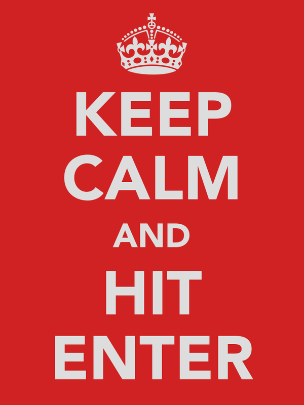 KEEP CALM AND HIT ENTER