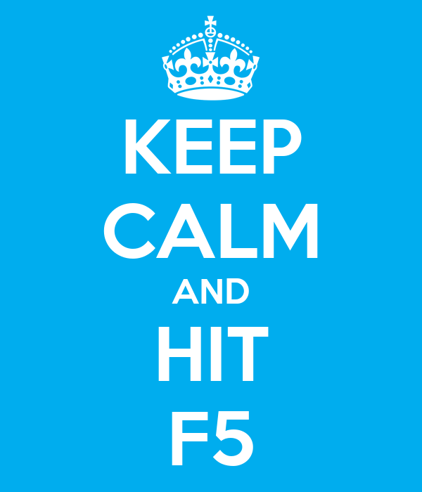 KEEP CALM AND HIT F5