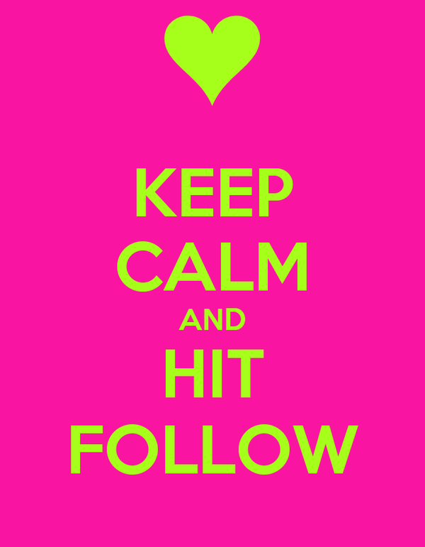 KEEP CALM AND HIT FOLLOW