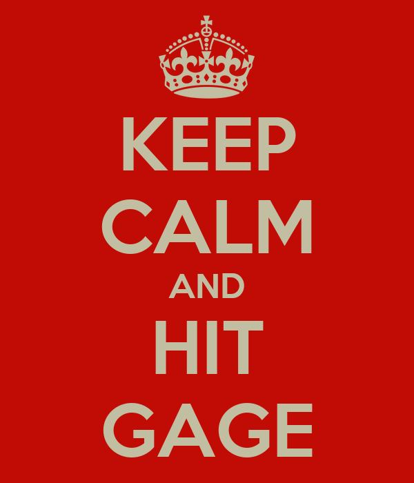 KEEP CALM AND HIT GAGE