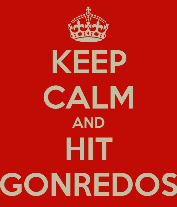 KEEP CALM AND HIT GONREDOS