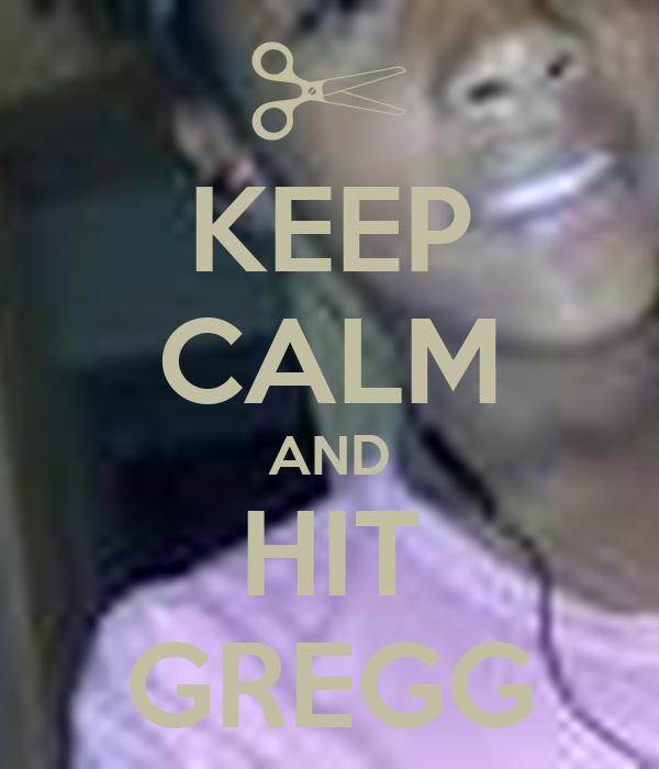 KEEP CALM AND HIT GREGG