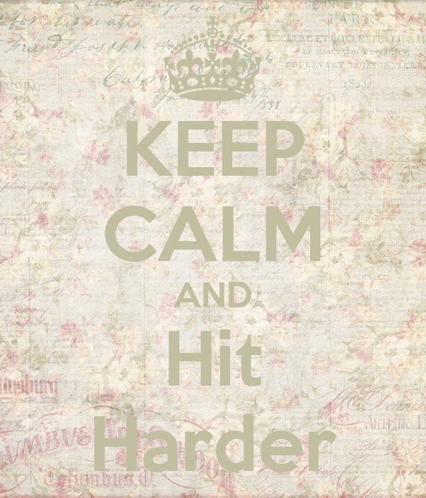 KEEP CALM AND Hit Harder