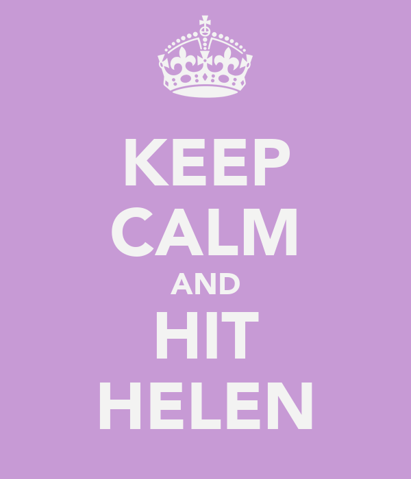 KEEP CALM AND HIT HELEN