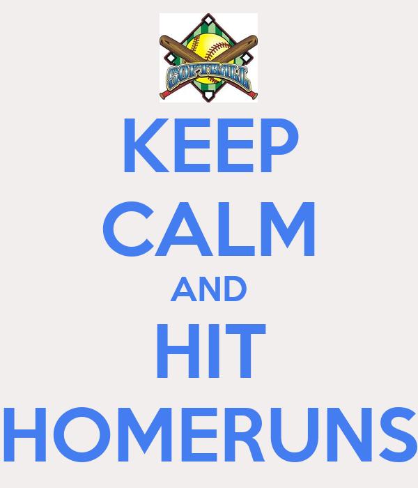 KEEP CALM AND HIT HOMERUNS