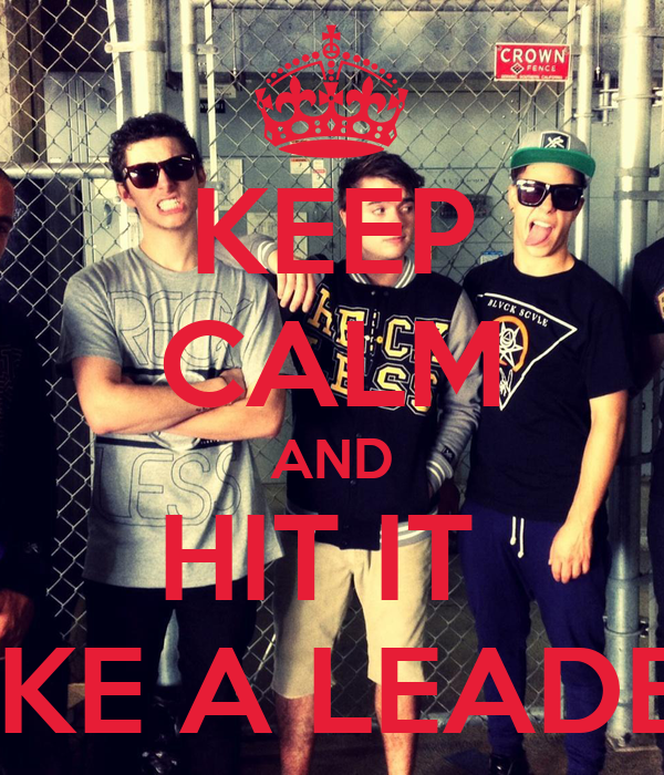 KEEP CALM AND HIT IT  LIKE A LEADER