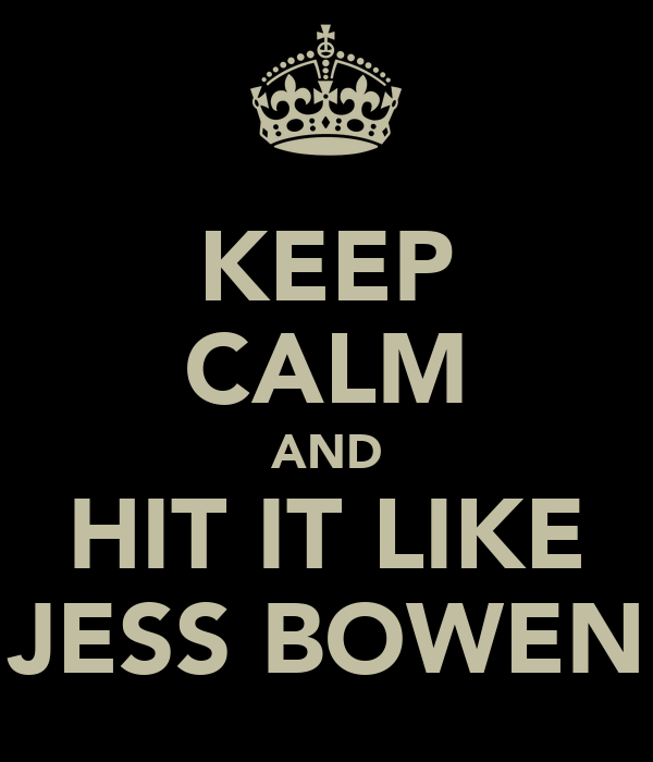 KEEP CALM AND HIT IT LIKE JESS BOWEN