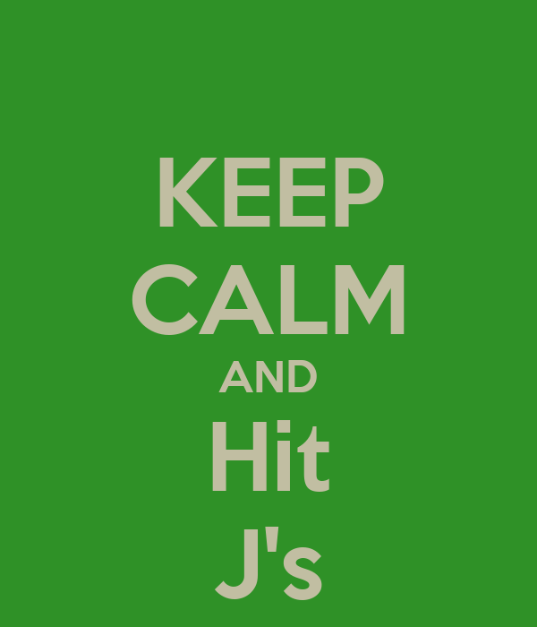KEEP CALM AND Hit J's