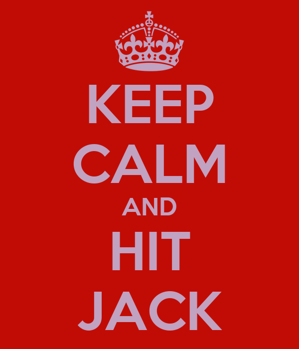 KEEP CALM AND HIT JACK