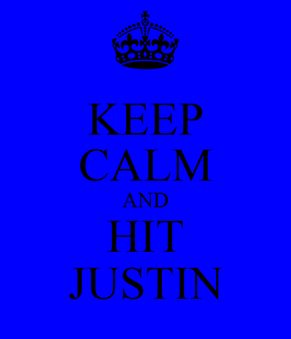 KEEP CALM AND HIT JUSTIN