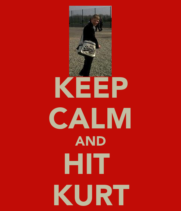 KEEP CALM AND HIT  KURT