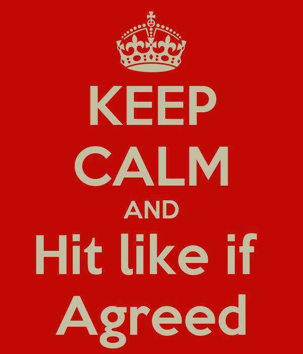 KEEP CALM AND Hit like if  Agreed