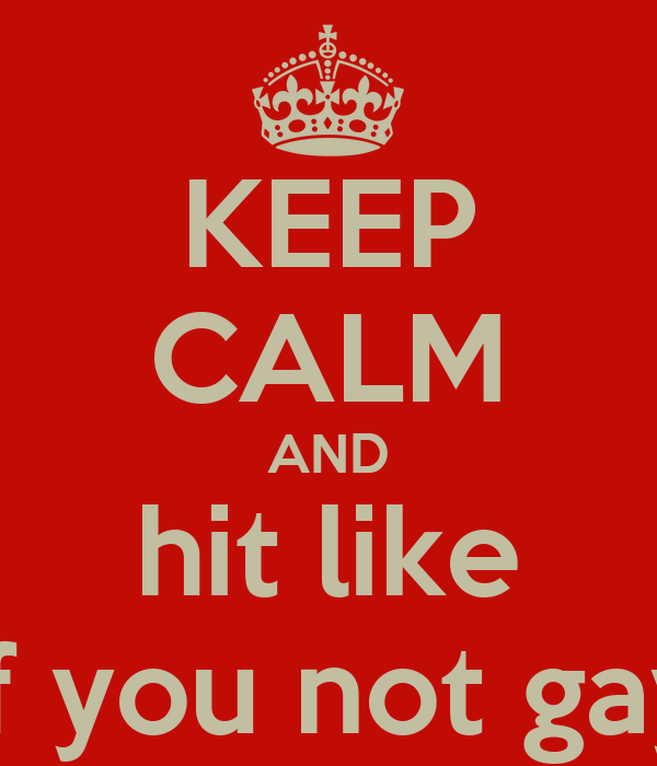KEEP CALM AND hit like if you not gay