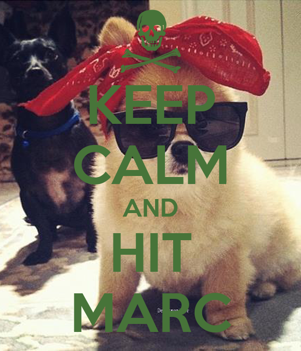 KEEP CALM AND HIT MARC