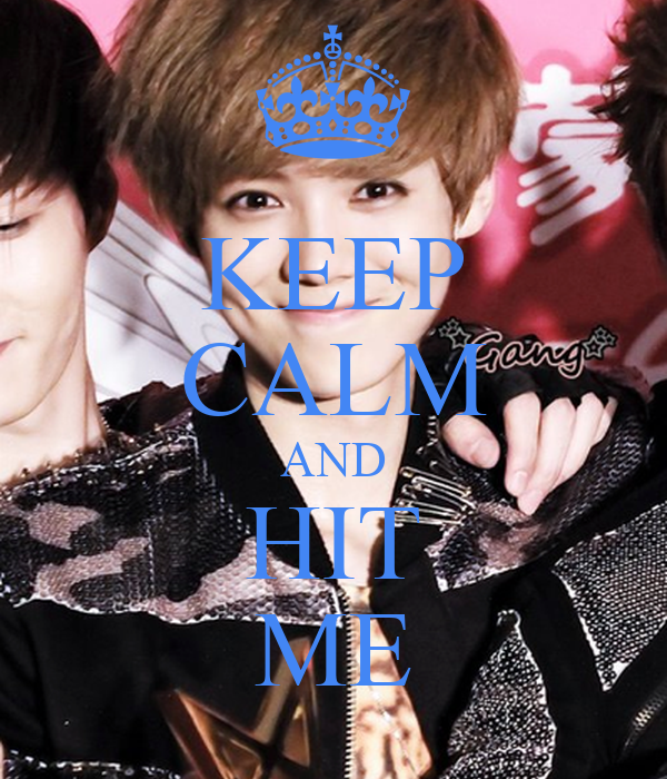 KEEP CALM AND HIT ME
