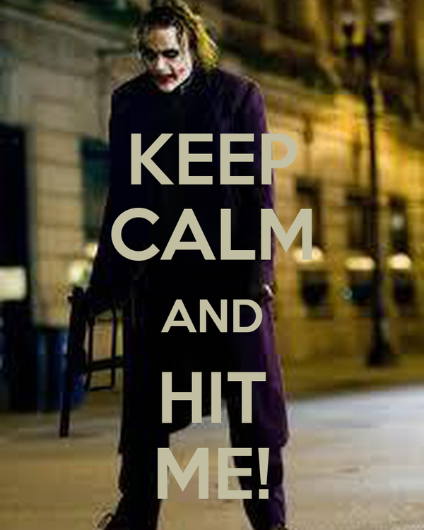 KEEP CALM AND HIT ME!