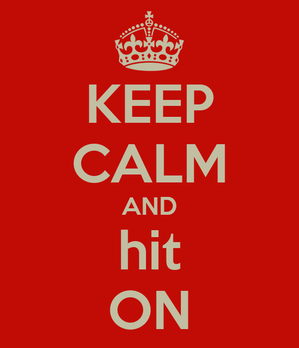 KEEP CALM AND hit ON