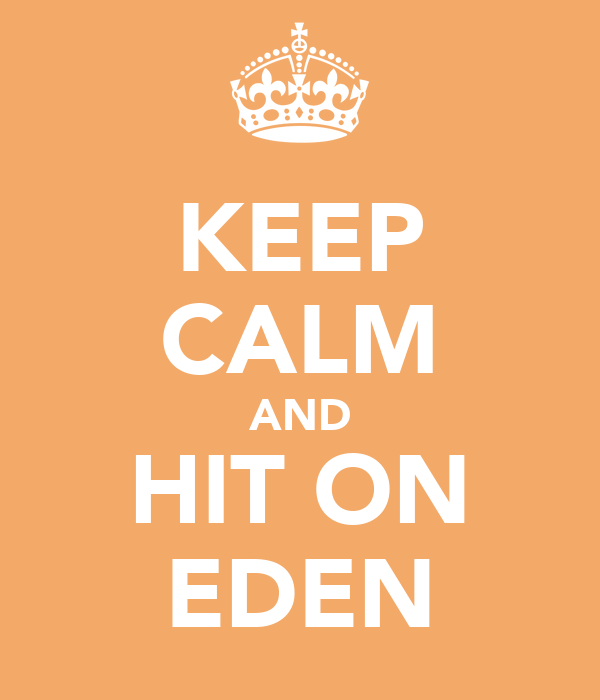 KEEP CALM AND HIT ON EDEN