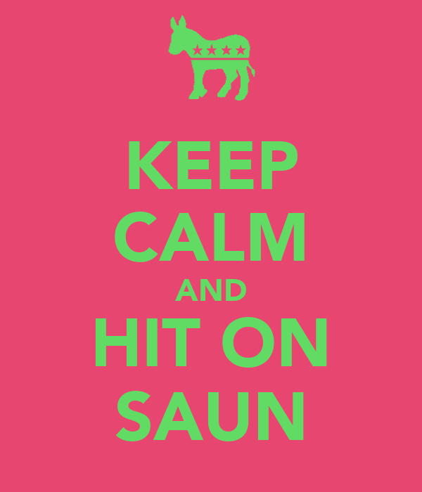 KEEP CALM AND HIT ON SAUN