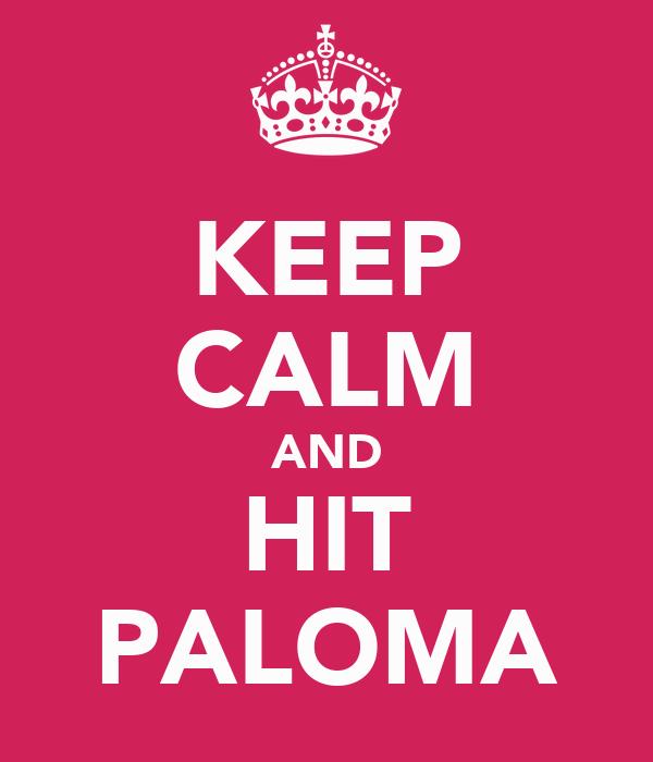 KEEP CALM AND HIT PALOMA