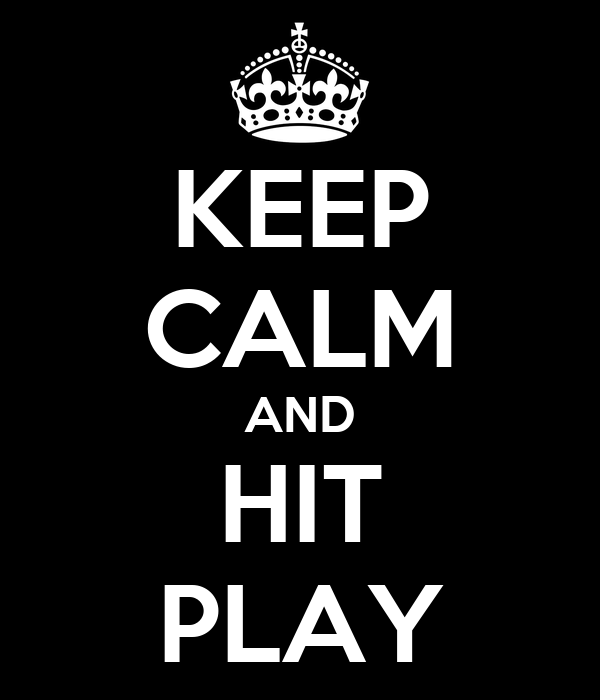 KEEP CALM AND HIT PLAY